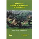 Bambusul: Utilizari in arhitectura si constructii - Andra Jacob Larionescu