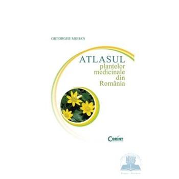 Atlasul plantelor medicinale din Romania 2007 - Gheorghe Mohan