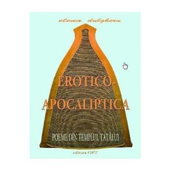 Erotico-Apocaliptica. Poeme din Templul tatalui - Elena Dulgheru