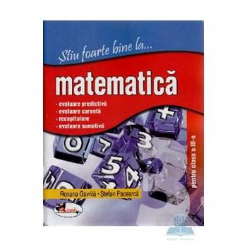 Stiu foarte bine la... Matematica clasa 3 - Roxana Gavrila Stefan Pacearca 973-679-777-4