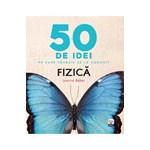 50 de idei pe care trebuie sa le cunosti. Fizica - Joanne Baker