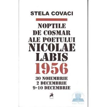 Noptile de cosmar ale poetului Nicolae Labis. 1956. 30 noiembrie. 2 decembrie. 9-10 decembrie - Stela Covaci