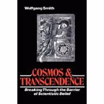 Cosmos and Transcendence: Breaking Through the Barrier of Scientistic Belief, Hardcover - Wolfgang Smith