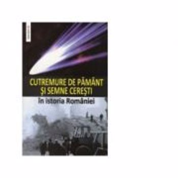 Cutremure de pamant si semne ceresti in istoria Romaniei, editura Saeculum I.o.