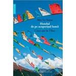Hotelul de pe acoperisul lumii. Cinci ani in Tibet - Alec Le Sueur, editura Humanitas