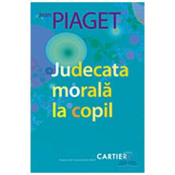 Judecata morala la copil - Jean Piaget