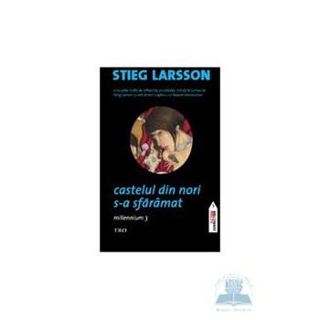 Castelul din nori s-a sfaramat. Seria Millennium Vol.3 - Stieg Larsson