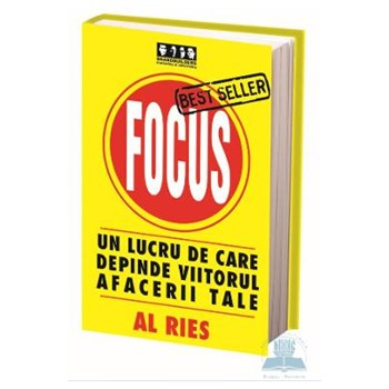 Focus un lucru de care depinde viitorul afacerii tale - Al Ries