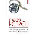 Diavolul si ucenicul sau: Nae Ionescu-Mihail Sebastian - Marta Petreu