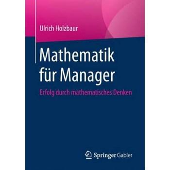 Mathematik für Manager: Erfolg durch Mathematisches Denken