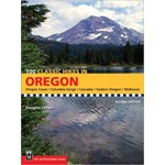 100 Classic Hikes in Oregon: Oregon Coast, Columbia Gorge, Cascades, Eastern Oregon, Wallowas (100 Classic Hikes)