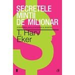 Secretele minţii de milionar. Ediţia a III-a: Stăpânirea jocului interior al bogăţiei (Cărţi-Cheie)