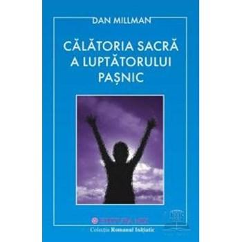 Calatoria sacra a luptatorului pasnic - Dan Millman