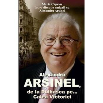 Alexandru Arsinel. De la Dolhasca pe... Calea Victoriei - Maria Capelos