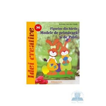 Idei Creative Nr. 36 - Figurine Din Hartie. Modele De Primavara Si De Pasti - Kerstin Van Der Linde 973-92214-6-4