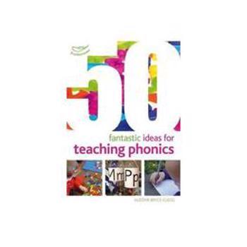 50 Fantastic Ideas For Teaching Phonics, editura Featherstone Education