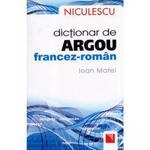 Dictionar De Argou Francez-Roman - Ioan Matei, editura Niculescu