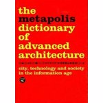 The Metapolis Dictionary of Advanced Architecture: City, Technology and Society in the Information Age, Hardcover
