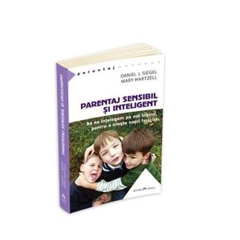 Parentaj sensibil si inteligent - Sa ne intelegem mai profund pe noi insine ca sa putem creste copii fericiti. (PARENTAJ)