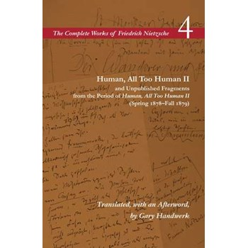 Human, All Too Human II and Unpublished Fragments from the Period of Human, All Too Human II (Spring 1878–Fall 1879): Volume 4 (The Complete Works of Friedrich Nietzsch)