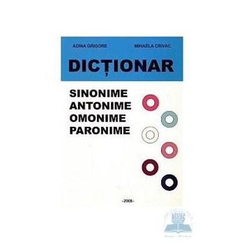 Dictionar sinonime, antonime, omonime, paronime - Adina Grigore, Mihaela Crivac