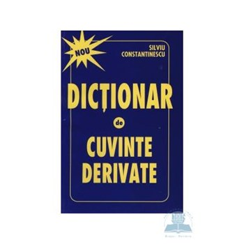 Dictionar de cuvinte derivate - Silviu Constantinescu