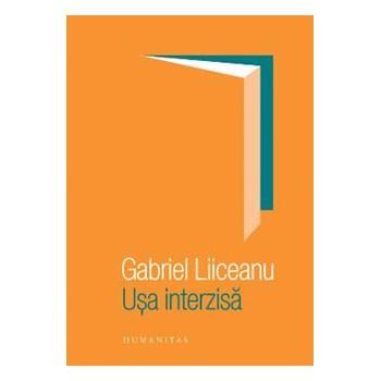 Usa interzisa - Gabriel Liiceanu, editura Humanitas