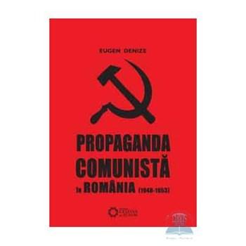 Propaganda comunista in Romania (1948-1953) - Eugen Denize