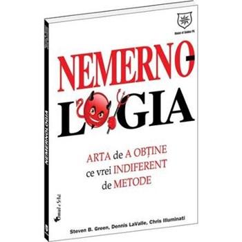 Nemernologia, arta de a obtine ce vrei indiferent de metode - Steven B. Green, Dennis Lavalle