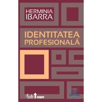 Identitatea profesionala - Herminia Ibarra 978-606-588-194-5