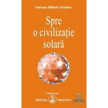 Spre o civilizatie solara - Omraam Mikhael Aivanhov