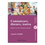 Comunicare, Discurs, Teatru - Angelica Hobjila