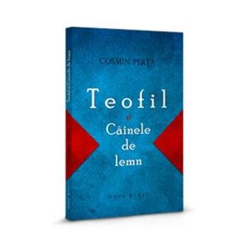 Teofil si cainele de lemn - Cosmin Perta