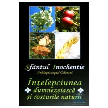 Intelepciunea Dumnezeiasca si rosturile naturii - Sfantul Inochentie 978-973-136-251-9
