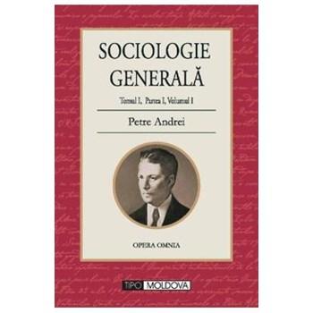 Sociologie generala. Tomul I partea I volumul 1 - Petre Andrei 978-973-168-148-1