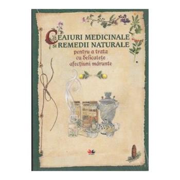 Ceaiuri medicinale si remedii naturale pentru a trata cu delicatete afectiuni marunte 628149
