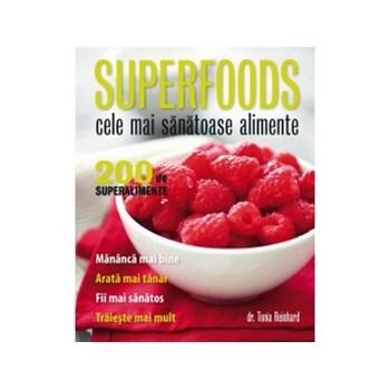 Superfoods. Cele Mai Sanatoase Alimente - Tonia Reinhard