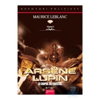 Arsene Lupin si dopul de cristal - Maurice Leblanc