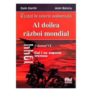Al Doilea Razboi Mondial Vol. VI - Zorin Zamfir, Jean Banciu