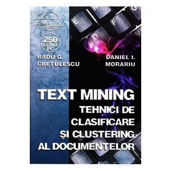 Text mining. Tehnici de clasificare si clustering al documentelor - Radu G. Cretulescu 978-973-650-289-7