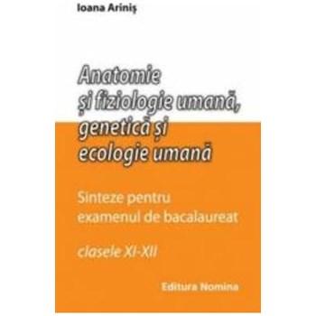 Anatomie si fiziologie umana, genetica si ecologie umana sinteze pentru bac clasa 11-12 - Ioana Arinis