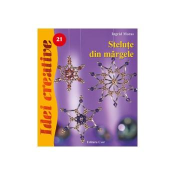 Idei Creative 21 - Stelute Din Margele - Ingrid Moras 963-9759-55-8