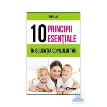 10 principii esentiale in educatia copilului tau - Roni Jay 370167