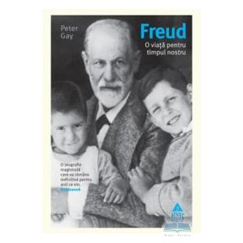 Freud, o viata pentru timpul nostru - Peter Gay