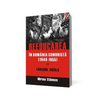 Reeducarea în România comunistă (1948-1955). Vol. II: Târgşor, Gherla