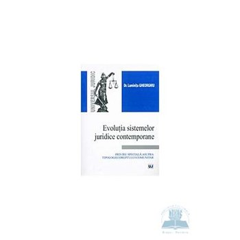 Evolutia sistemelor juridice contemporane - Luminita Gheorghiu