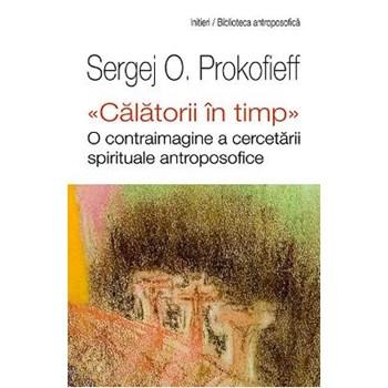 Calatorii in timp - Sergej O. Prokofieff