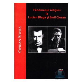 Fenomenul religios la Lucian Blaga si Emil Cioran - Ciprian Sonea 978-973-726-629-3