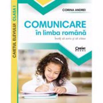 Caiet elev cls. I comunicare in limba romana. Invat sa scriu si sa citesc - Corina Andrei