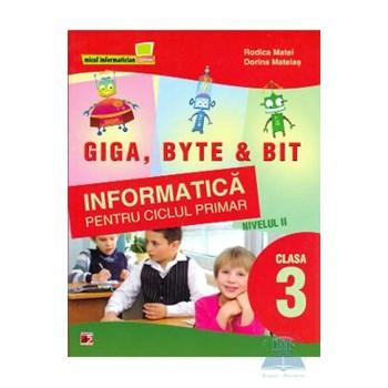 Informatica cls 3 nivelul II.Giga Byte and Bit - Rodica Matei Dorina Mateias 978-973-47-1251-9